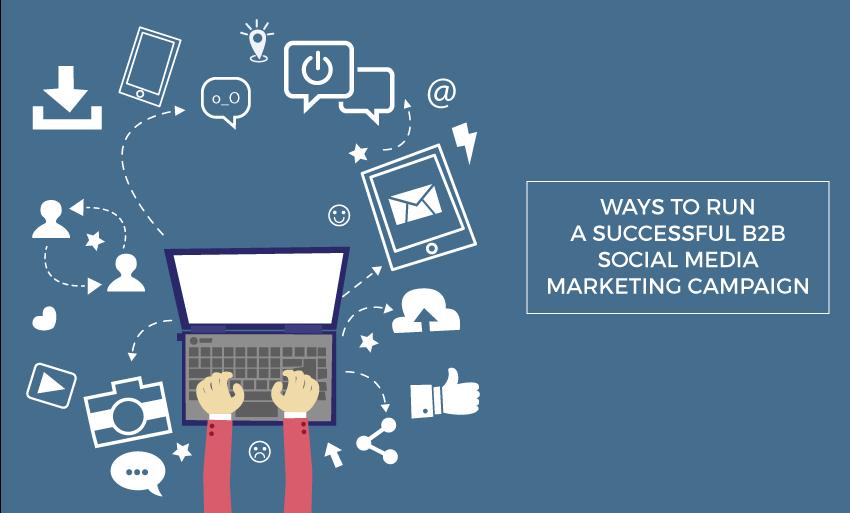 ways run successful b2b social media marketing campaign