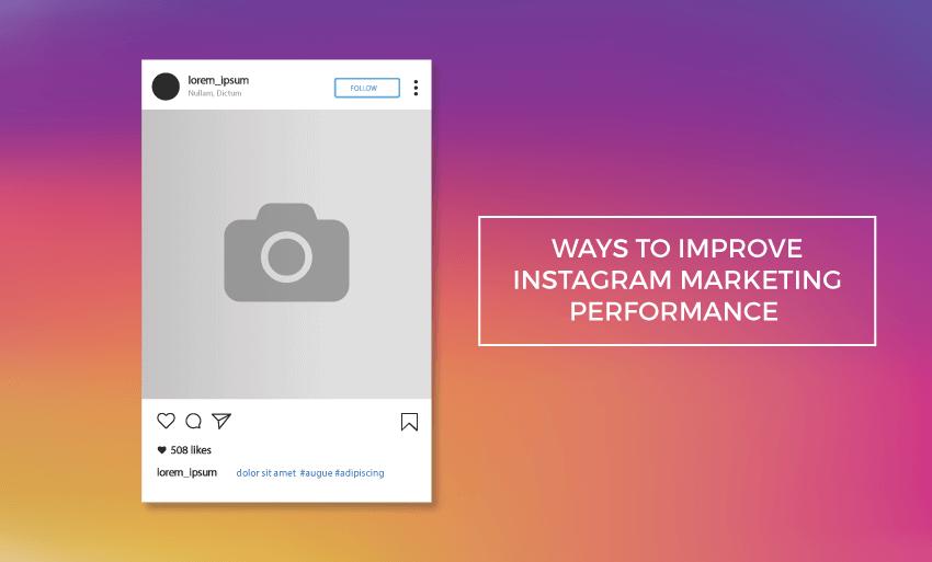 ways improve instagram marketing performance