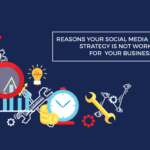 reasons social media strategy not working business