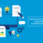 ways local businesses can leverage content marketing