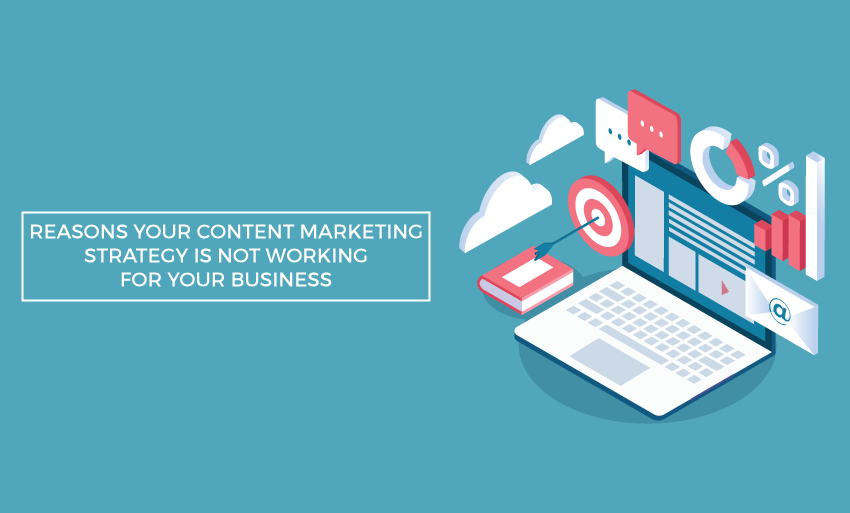 reasons content marketing strategy not working business