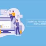 essential metrics measure digital marketing